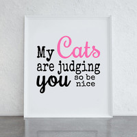 My cats are judging you so be nice, pink and black typography, cool prints for cat lovers, crazy cat lady, housewarming gift, funny print