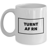 Sarcastic Coffee Mugs - Funny Coffee Mugs - All the Way Turnt Up - Turnt AF RN Mug - Coworker Gifts Funny