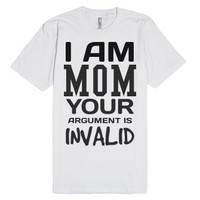 I am Mom your argument is invalid tee