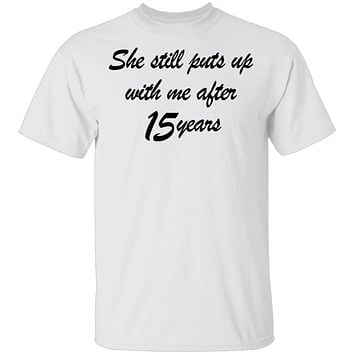 She Still Puts Up With Me After 15 Years T-Shirt