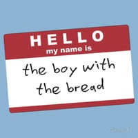 Hello my name is the boy with the bread