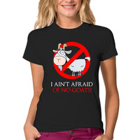I Ain't Afraid Of No Goats Funny Tshirt, Goat t shirt , Funny Shirts, I Ain't Afraid Of No Goats Shirt, Funny Shirts For Women, Goat Shirt