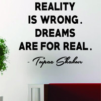 Tupac Reality is Wrong Quote Decal Sticker Wall Vinyl Decor Art 2pac Shakur