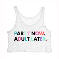 Party Now Adult Later Tank Top Crop