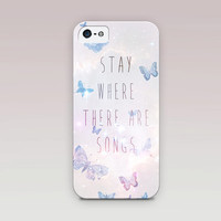 Stay Where There Are Songs QUOTE Phone Case For - iPhone 6 Case - iPhone 5 Case - iPhone 4 Case - Samsung S4 Case