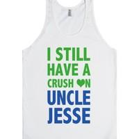 I Still Have A Crush On Uncle Jesse-Unisex White Tank