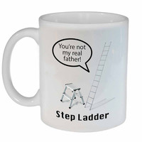 "Step Ladder ""Your Not My Real Father!"" Coffee or Tea Mug"