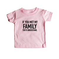 If You Met My Family You'd Understand Mother Father Grandma Grandpa Aunt Uncle Kids Parent Parents Parenting Unisex T Shirt SGAL4 Baby Onesuit / Tee