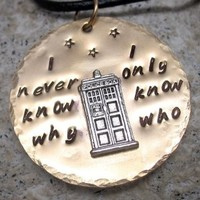 Brass Doctor Who Inspired Hand-Stamped Necklace with Tardis - I never know why, I only know who