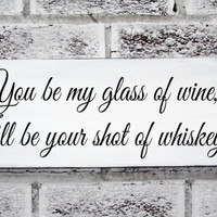 "Country wedding bar sign, drinks, signature bride & groom drink ""You be my glass of wine I'll be your shot of whiskey"""