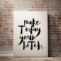 """Printable quote """"Make Today Your Bitch"""" Watercolor Inspirational Motivational Typography Poster Office Art Office Quote Wall Art GIRL BOSS"""