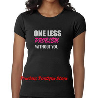 One Less Problem Without You Shirt