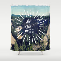 Go Forth! Shower Curtain by RDelean
