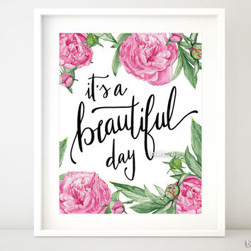 It is a beautiful day, inspirational quote print in modern calligraphy and pink peonies