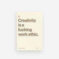 Creativity is a Fucking Work Ethic Print 2d Edition