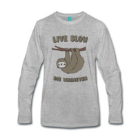 Tee shirt manches longues Funny & Cute Sloth Live Slow Die Whenever Slogan   Spreadshirt