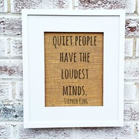 Quiet people have the loudest minds, Stephen King quote, Introvert, Inspirational art, wall art prints decor