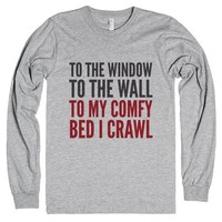 TO THE WINDOW TO THE WALL TO MY COMFY BED I CRAWL LONG SLEEVE T-SHIRT | Long Sleeve Tee | SKREENED