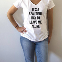 it's a beautiful day to leave me alone V-neck T-shirt For Womens fashion top cute sassy  gifts slogan  saying slogan humor quote funny tees