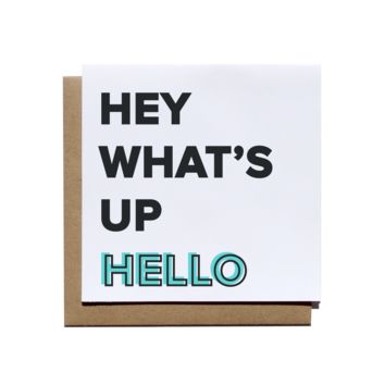 Hey What's Up Hello Card