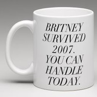 PREORDER*** White Coffee Mug - Britney survided 2007. You can handle today. - Inspirational quote