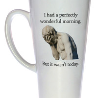 It Was A Perfectly Wonderful Morning, But It Wasn't Today Coffee or Tea Mug, Latte Size