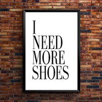"PRINTABLE ART ""I Need More Shoes"" Fashion Print, Fashion Quote Print, Fashion Wall Art, Shoe Lover Fashion Poster Fashion printable poster"