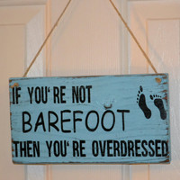 "Beach Decor, Hanging ""If You're Not Barefoot Then You're Overdressed"", Coral and Sage Green Optional, Distressed Reclaimed Beach Wood Sign"