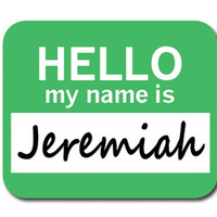 Jeremiah Hello My Name Is Mouse Pad