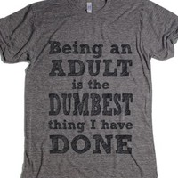 Being An Adult Is The Dumbest Thing I Have Done-T-Shirt 2XL |