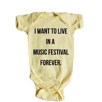 I Want To Live In A Music Festival Forever  Baby Onesuit