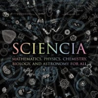 Sciencia: Mathematics, Physics, Chemistry, Biology, and Astronomy for All