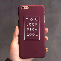 YOU LOOK SO COOL mobile phone case for iphone 7 5s SE 6 6s 6 plus + Nice gift box