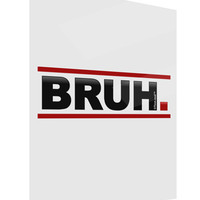 Bruh Text Only Gloss Poster Print Portrait - Choose Size