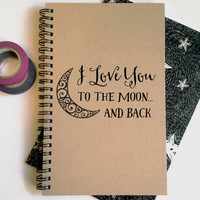Writing journal, spiral notebook, cute diary, small sketchbook, scrapbook, memory book, 5x8 journal - I love you to the moon and back, quote