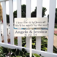 "Beach Wedding Signs "" I love him & he loves me, we'll be married by the sea"" customized bride & groom names, date"