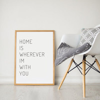 Printable Wall Art Prints, Instant Download Printable Art, Printable Quotes, Digital Print, Digital Download, Home Is Wherever I'm With You