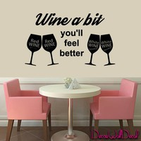 Wall Decal Decor Decals Sticker Art Fashion Boutique Wine a Bit You'll Feel Beter Kitchen Cafe Restaurant Bar Wineglass Quote Home Lettering Bedroom M1600 Maden in USA
