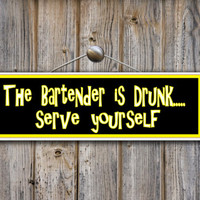 The Bartender Is Drunk Serve Yourself Funny Novelty Sign, Bar Decor, Bar Humor, Gift for Bartenders PM008