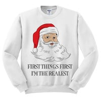 White Crewneck First Things First I'm The Realest Santa Ugly Christmas Sweatshirt Sweater Jumper Pullover