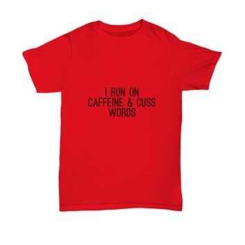 I Run On Caffeine And Cuss Words Funny T-Shirts