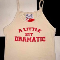 SWEET LORD O'MIGHTY! A LITTLE BIT DRAMATIC CROP TANK