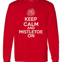 Keep Calm & Mistletoe ON Great Holiday Printed Graphic Long Sleeve T Shirt for the Holidays Great Gift Unisex Toddler Thru Adult 4XL
