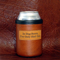 """Man Cave Beer Koozie Bison Leather Can Koozie with """"In Dog Beers I've Only Had One"""" -  Antiqued Whiskey Color"""