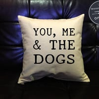 You, Me & The Dogs Pillow cover Pillow Cover, The Office Dog Lover , Mom dog cotton canvas pillow cover, Christmas Gift , Dog Gift