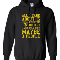 All I Care About Penguins Hockey Maybe 3 People Playoff Hockey unisex Hoodie Pittsburgh Hockey Fans Hoodie