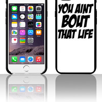 You Aint Bout That Life0 5 5s 6 6plus phone cases