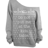 Do Not Put Me At The Kids Table - Ugly Christmas and Thanksgiving Sweater  - Gray Slouchy Oversized Sweatshirt