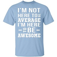 I'm Here To Be Awesome T-Shirt