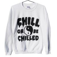 Chill or be Chilled Ying Yang Sweatshirt